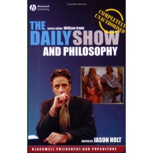 The Daily Show and Philosophy: Moments of ZEN in the Art of Fake News (Blackwell Philosophy & Pop Culture) (The Blackwell Philosophy and Pop Culture Series)