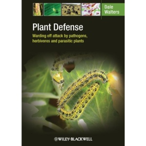 Plant Defense: Warding Off Attack by Pathogens, Herbivores and Parasitic Plants: Warding Off Attack by Pathogens, Pests and Vertebrate Herbivores