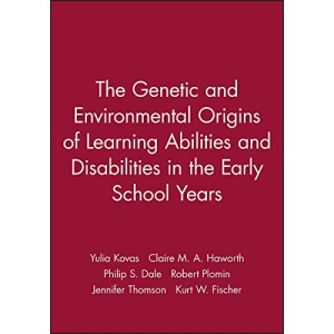 The Genetic and Environmental Origins of Learning Abilities and Disabilities in the Early School Years (Monographs of the Society for Research in Child Development)