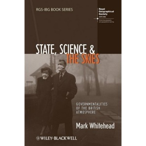 State, Science and the Skies: Governmentalities of the British Atmosphere (RGSIBG Book Series)