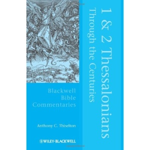 1 and 2 Thessalonians Through the Centuries (Blackwell Bible Commentaries)