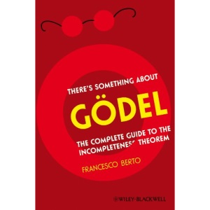 There's Something About Godel!: The Complete Guide to the Incompleteness Theorem