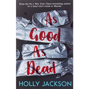 As Good As Dead: The brand new and final book in the YA thriller trilogy that everyone is talking about...: Book 3 (A Good Girl's Guide to Murder)