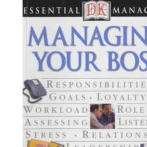 Managing Your Boss (Essential Managers)