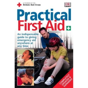 New Practical First Aid: An Indispensible Guide to Giving Emergency Aid Anywhere at Any Time