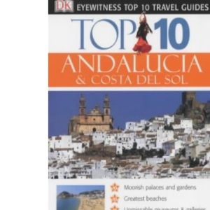 Andalucia and Costa Del Sol (DK Eyewitness Top 10 Travel Guide)