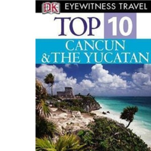 Cancun and Yucatan (DK Eyewitness Top 10 Travel Guide)