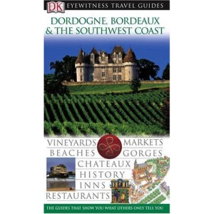 Dordogne, Bordeaux and the Southwest Coast (DK Eyewitness Travel Guide)