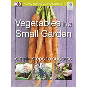 Vegetables in a Small Garden: Simple steps to success (RHS Simple Steps to Success)