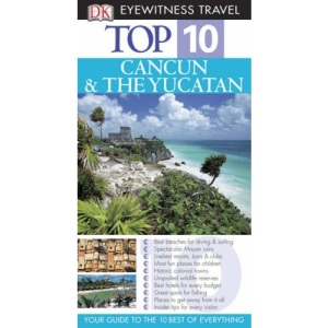 Cancun & Yucatan (DK Eyewitness Top 10 Travel Guide)