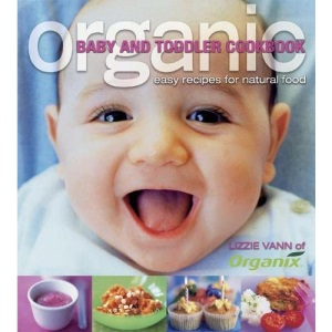 Organic Baby and Toddler Cookbook: Easy Recipes for Natural Food (Planet Organic)