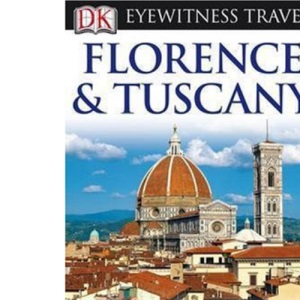 DK Eyewitness Travel Guide: Florence & Tuscany: Great days out / Hotels / Art / Restaurants / Churches / Villages / Architecture / Frescoes / Shopping / Landscape