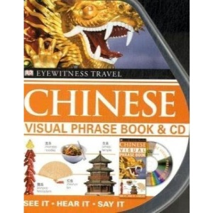 Chinese Visual Phrase Book & CD: See it, Hear it, Say it (Eyewitness Travel Visual Phrase Book & CD)