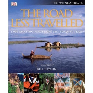 The Road Less Travelled: Foreword by Bill Bryson: 1,000Amazing places off the Tourist Trail. Foreword by Bill Bryson