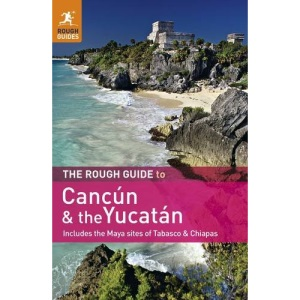 The Rough Guide to Cancun and the Yucatan: Includes the Maya Sites of Tabasco & Chiapas (Rough Guide to Cancun & the Yucatan)