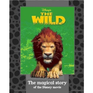 Disney's The Wild: The Magical Story of the Disney Movie (Disney Book of the Film)