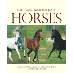 Illustrated Encyclopedia of Horses (Understanding Your Animal)