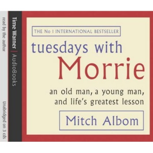 Tuesdays with Morrie: An old man, a young man, and life's greatest lesson. Unabriged