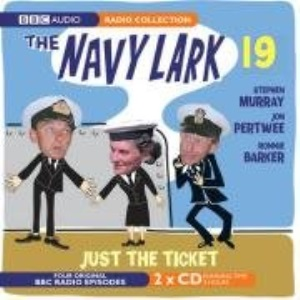 The Navy Lark Volume 19: Just The Ticket: Just the Ticket v. 19 (BBC Radio Collection)