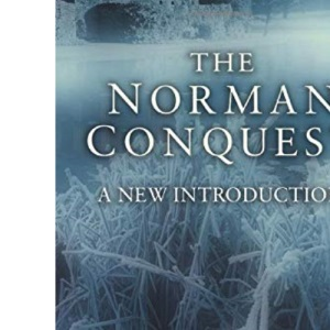 The Norman Conquest: A New Introduction