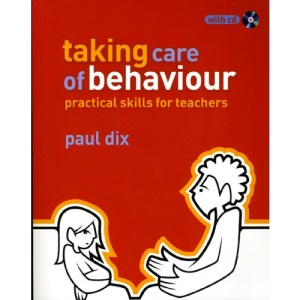 Taking Care of Behaviour: Practical Skills for Teachers (The Essential Guides)