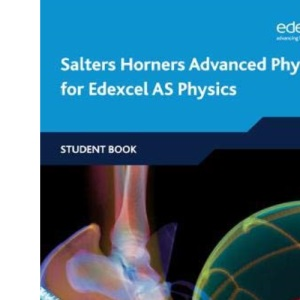 Salters Horners Advanced Physics AS: Student Book (Edexcel A Level Sciences)