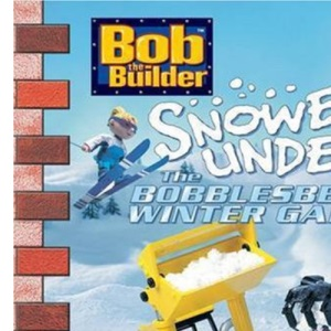 Snowed Under: The Bobblesberg Winter Games (Bob the Builder)