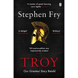 Troy: Our Greatest Story Retold (Stephen Fry's Greek Myths, 3)
