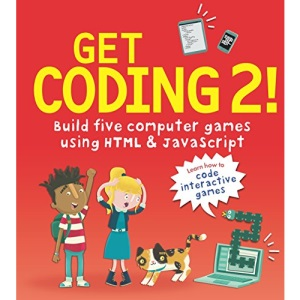 Get Coding 2! Build Five Computer Games Using HTML and JavaScript: 1