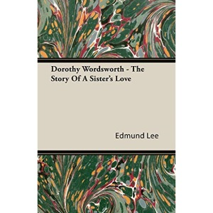 Dorothy Wordsworth - The Story Of A Sister's Love