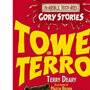 Tower of Terror: A Terrible Tudor Adventure (Horrible Histories Gory Stories)