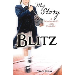 Blitz - a Wartime Girl's Diary 1940 - 1941 (My Story)