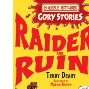 Raiders and Ruins (Horrible Histories Gory Stories)