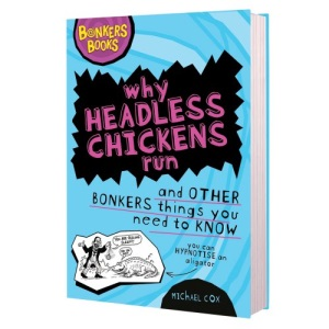 Why Headless Chickens Run and Other Bonkers Things (Bonkers Books                 BON)