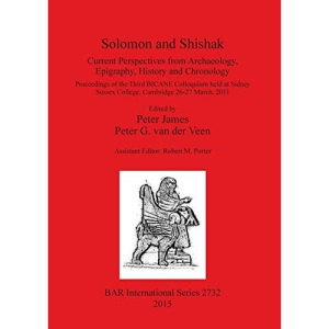 Solomon and Shishak: Current Perspectives from Archaeology, Epigraphy, History and Chronology (BAR International Series)
