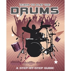 Learn to Play the Drums (Step By Step Guide)