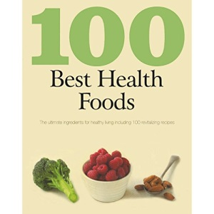 100 Best Recipes: Health Foods - Love Food