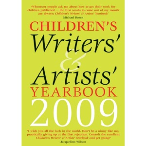 Children's Writers' and Artists' Yearbook 2009 (Children's Writers' & Artists' Yearbook): A Directory for Children's Writers and Artists Containing ... Contacts and Practical Advice and Information