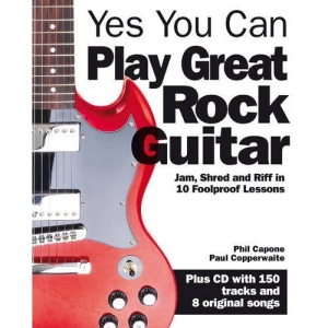 Yes You Can Play Great Rock Guitar: Jam and Riff in 10 Foolproof Lessons (Book & CD)