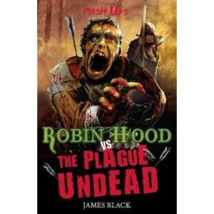 Robin Hood Vs the Plague Undead (Mash Ups)