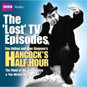 Hancock: The 'Lost' TV Episodes: WITH The Flight of the Red Shadow AND The Wrong Man (BBC Audio)