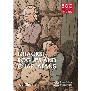 Quacks, Rogues and Charlatans of the RCP (500 Reflections on the RCP, 1518-2018)
