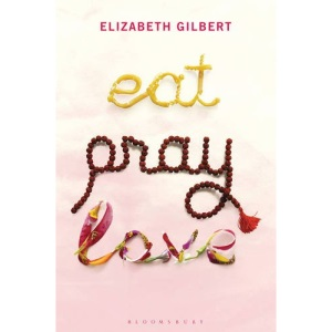 Eat, Pray, Love: One Woman's Search for Everything: One Woman's Search for Everything Across Italy, India & Indonesia