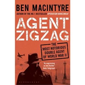 Agent Zigzag: The True Wartime Story of Eddie Chapman: Lover, Traitor, Hero, Spy