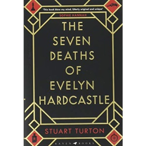 The Seven Deaths of Evelyn Hardcastle: The Sunday Times Bestseller and Winner of the Costa First Novel Award (Bloomsbury Publishing)