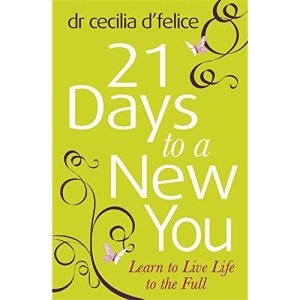 Twenty One Days to a New You: Learn to Live Life to the Full: Eight Steps to Transforming Your Life