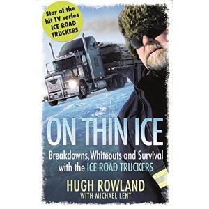 On Thin Ice: Breakdowns, Whiteouts and Survival with the Ice Road Truckers