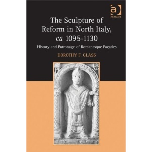 The Sculpture of Reform in North Italy, ca 10951130
