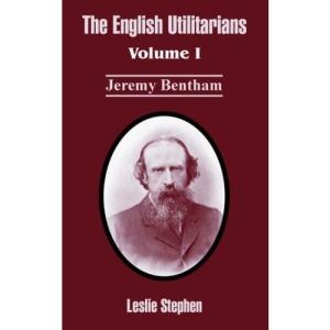 The English Utilitarians: Volume I (Jeremy Bentham): 1