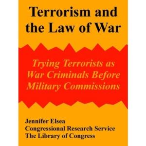 Terrorism and the Law of War: Trying Terrorists as War Criminals Before Military Commissions